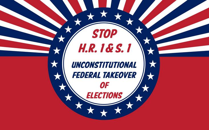 Urgent: Stop the Unconstitutional Federal Takeover of Elections, H.R. 1 and S. 1. Vote Set for End of June.